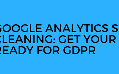 Google analytics et GDPR grand nettoyage de printemps