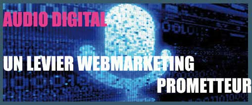Audio Digital un levier webmarketing prometteur