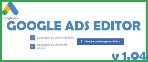Google Ads Editor : la nouvelle interface est arrivée !