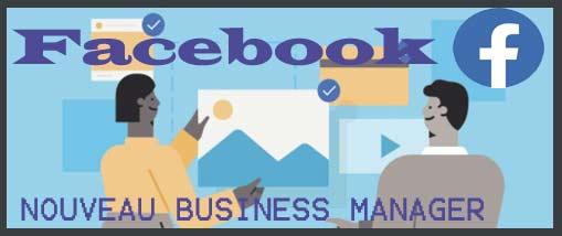 Nouveau Facebook Business Manager