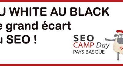 Du Whitehat au Blackhat le Seocamp day Bayonne fait le grand écart