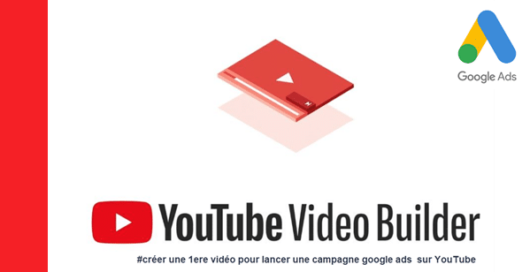 Youtube Builder pour google Ads