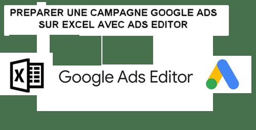 Préparer une campagne Google Ads avec  Excel via Ads editor (part. 2)