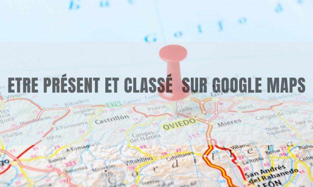 Comment être présent et classé sur Google Maps ?