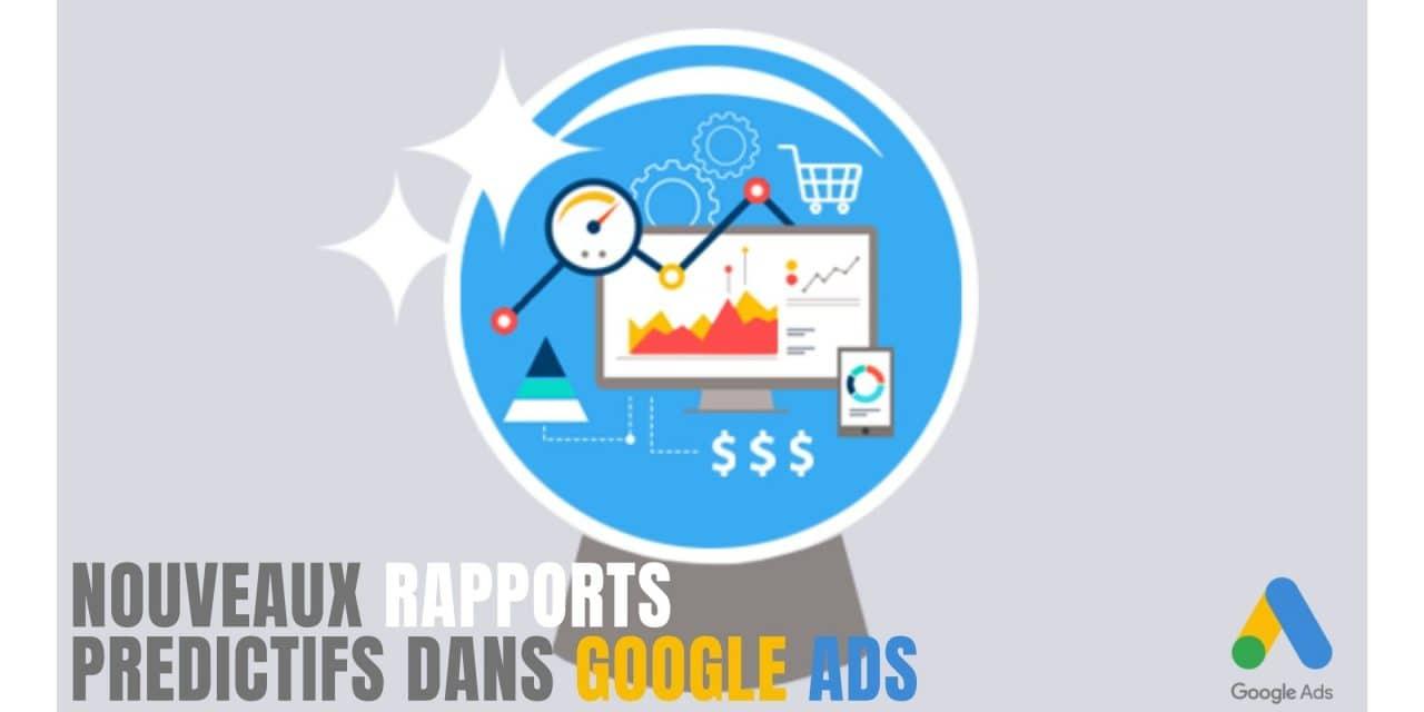 4 nouveaux rapports prédictifs dans Google Ads