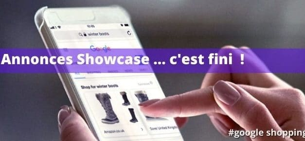 Annonces Google Shopping Showcase c'est fini !