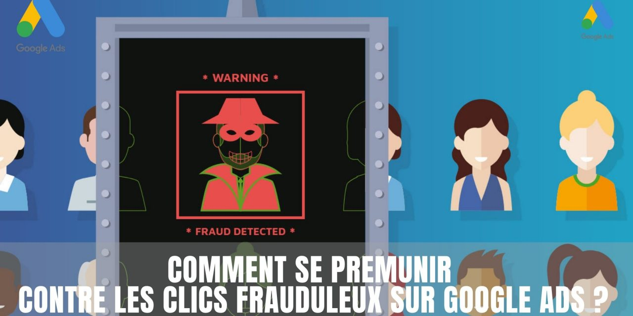 Comment lutter contre la fraude Google Ads